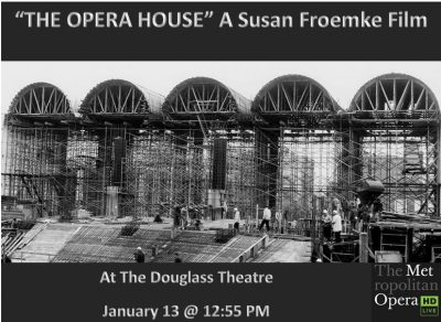"The Met Opera Live in HD ""THE OPERA HOUSE"" A Susan Froemak Film"