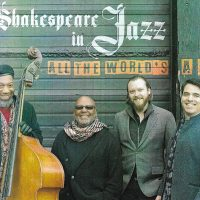 ALL THE WORLD'S A SONG: SHAKESPEARE IN JAZZ