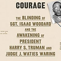 Judge Richard Gergel Author: Unexampled Courage: The Blinding of Sgt. Isaac Woodard