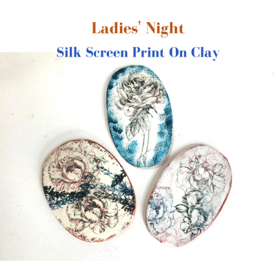 Ladies' Night: Silk Screen Printing on Clay