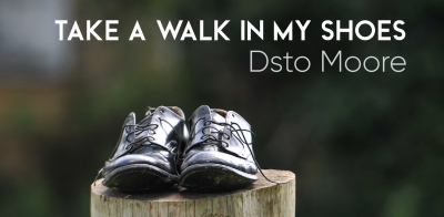 Dsto Moore: Take a Walk in My Shoes