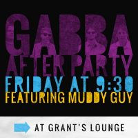 GABBA After Party Featuring Muddy Guy