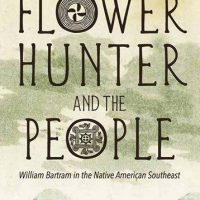 """The Flower Hunter and the People: William Bartram in the Native American Southeast"""
